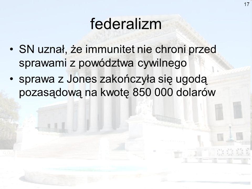 17 federalizm SN uznał, że immunitet nie chroni przed sprawami z powództwa cywilnego sprawa z Jones zakończyła się ugodą pozasądową na kwotę 850 000 d