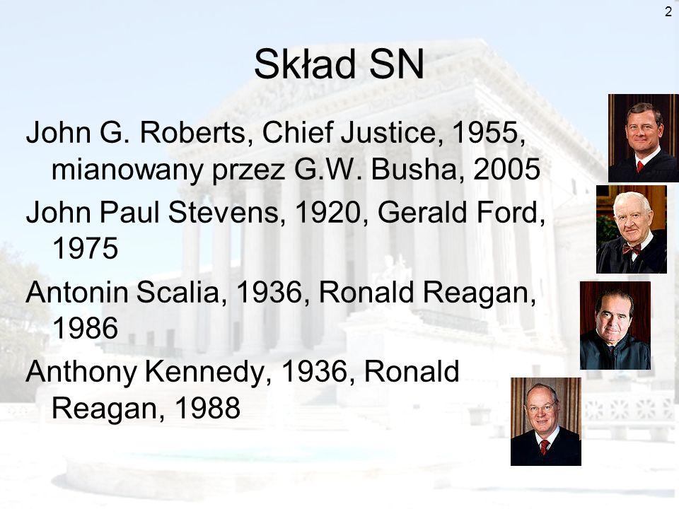 2 Skład SN John G. Roberts, Chief Justice, 1955, mianowany przez G.W. Busha, 2005 John Paul Stevens, 1920, Gerald Ford, 1975 Antonin Scalia, 1936, Ron