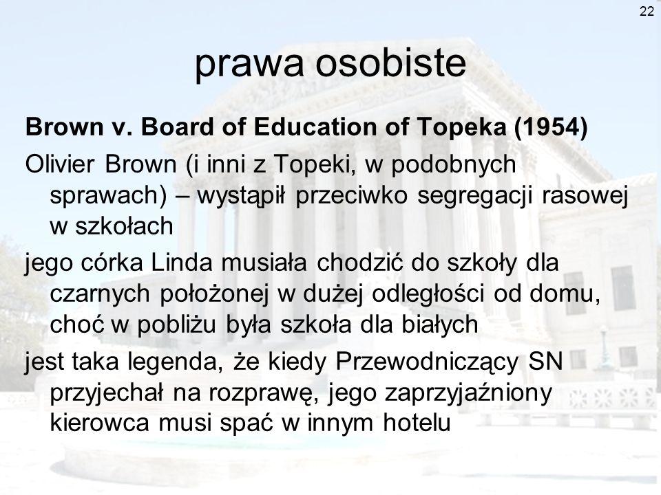 22 prawa osobiste Brown v. Board of Education of Topeka (1954) Olivier Brown (i inni z Topeki, w podobnych sprawach) – wystąpił przeciwko segregacji r