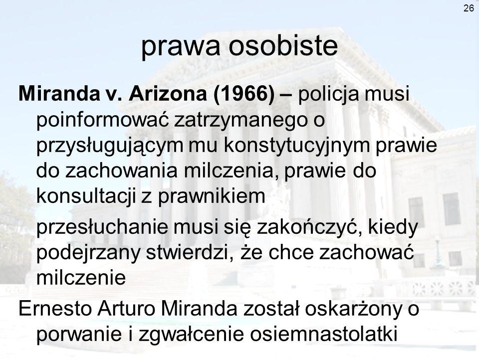 26 prawa osobiste Miranda v. Arizona (1966) – policja musi poinformować zatrzymanego o przysługującym mu konstytucyjnym prawie do zachowania milczenia