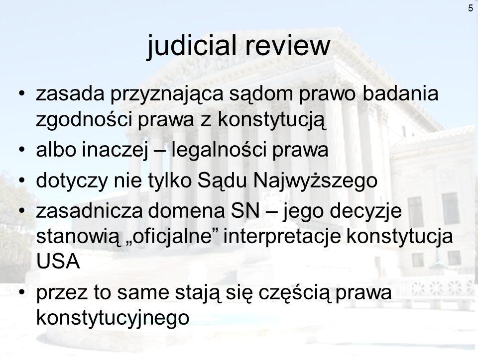 5 judicial review zasada przyznająca sądom prawo badania zgodności prawa z konstytucją albo inaczej – legalności prawa dotyczy nie tylko Sądu Najwyższ