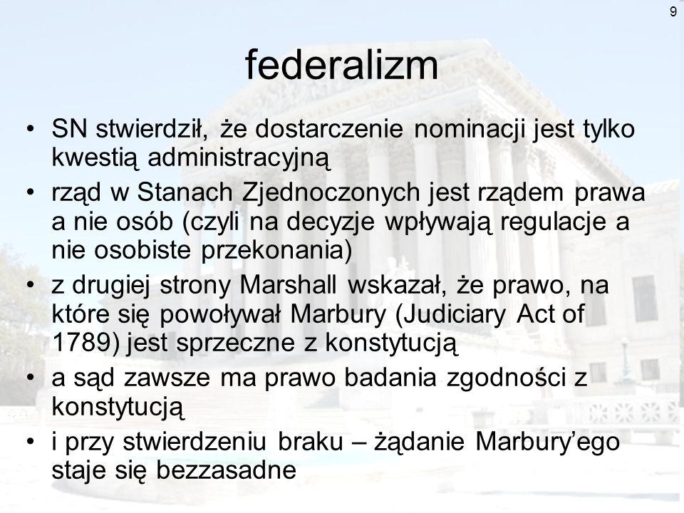 9 federalizm SN stwierdził, że dostarczenie nominacji jest tylko kwestią administracyjną rząd w Stanach Zjednoczonych jest rządem prawa a nie osób (cz