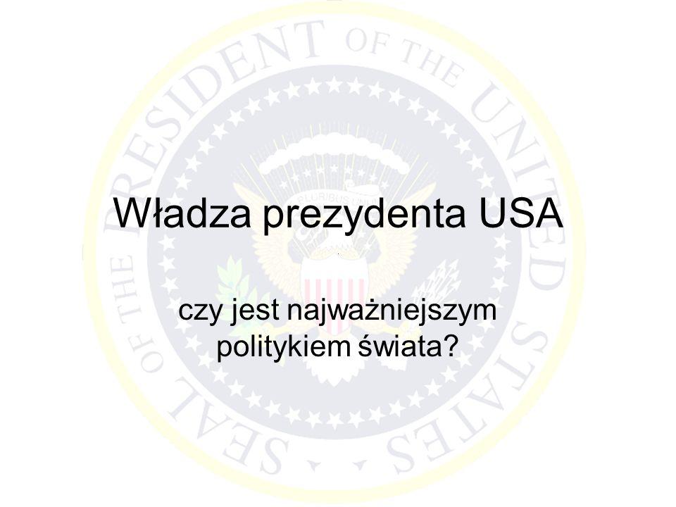 Wybór prezydenta Władza wykonawcza należeć będzie do Prezydenta Stanów Zjednoczonych Ameryki.