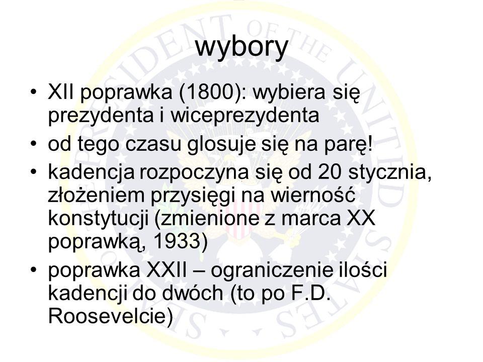 wybory XII poprawka (1800): wybiera się prezydenta i wiceprezydenta od tego czasu glosuje się na parę! kadencja rozpoczyna się od 20 stycznia, złożeni