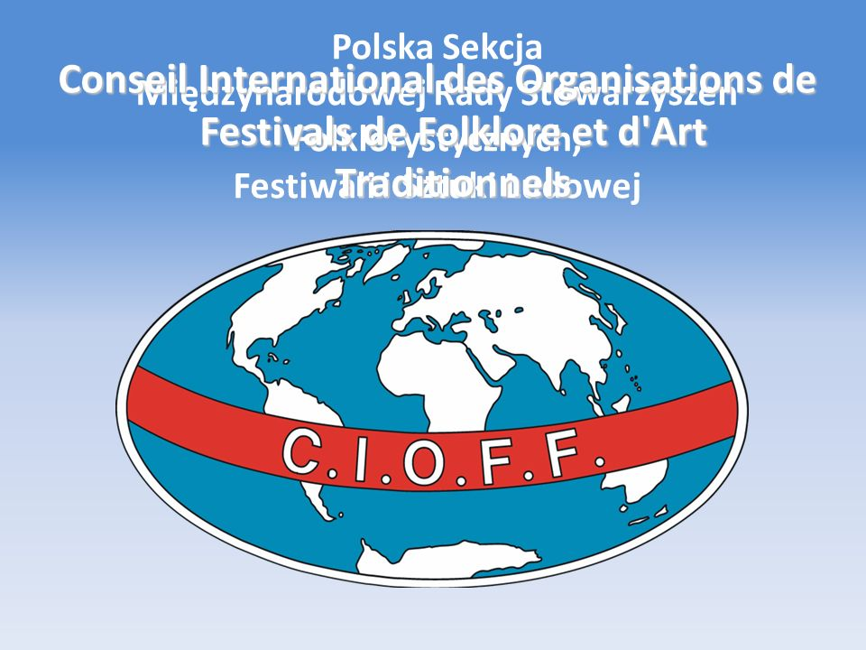 Polska Sekcja Międzynarodowej Rady Stowarzyszeń Folklorystycznych, Festiwali i Sztuki Ludowej Conseil International des Organisations de Festivals de