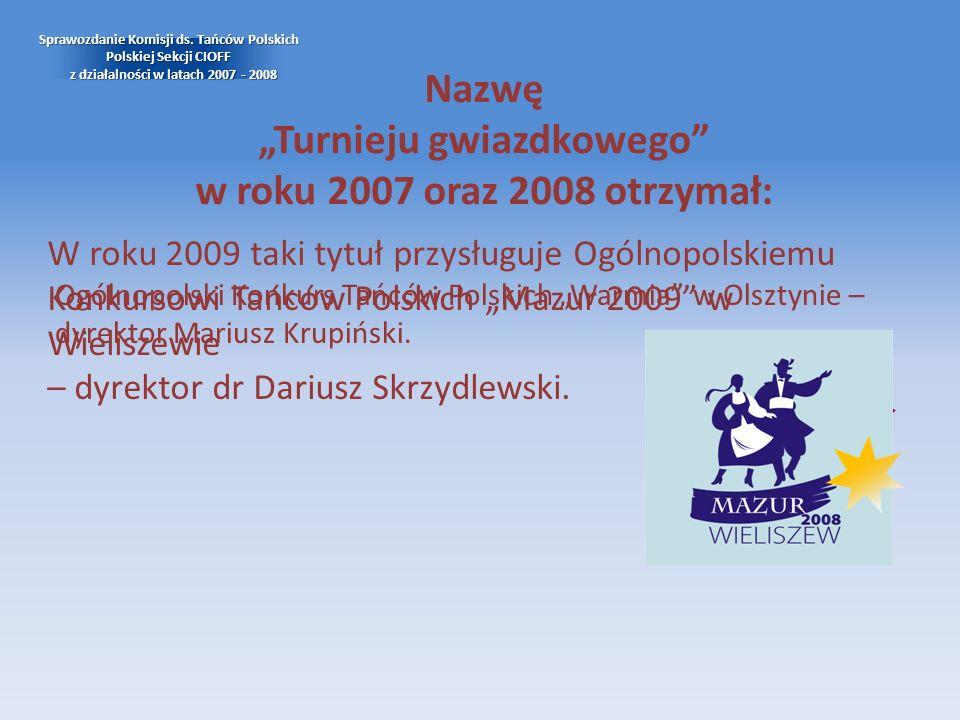 Nazwę Turnieju gwiazdkowego w roku 2007 oraz 2008 otrzymał: Sprawozdanie Komisji ds. Tańców Polskich Polskiej Sekcji CIOFF z działalności w latach 200