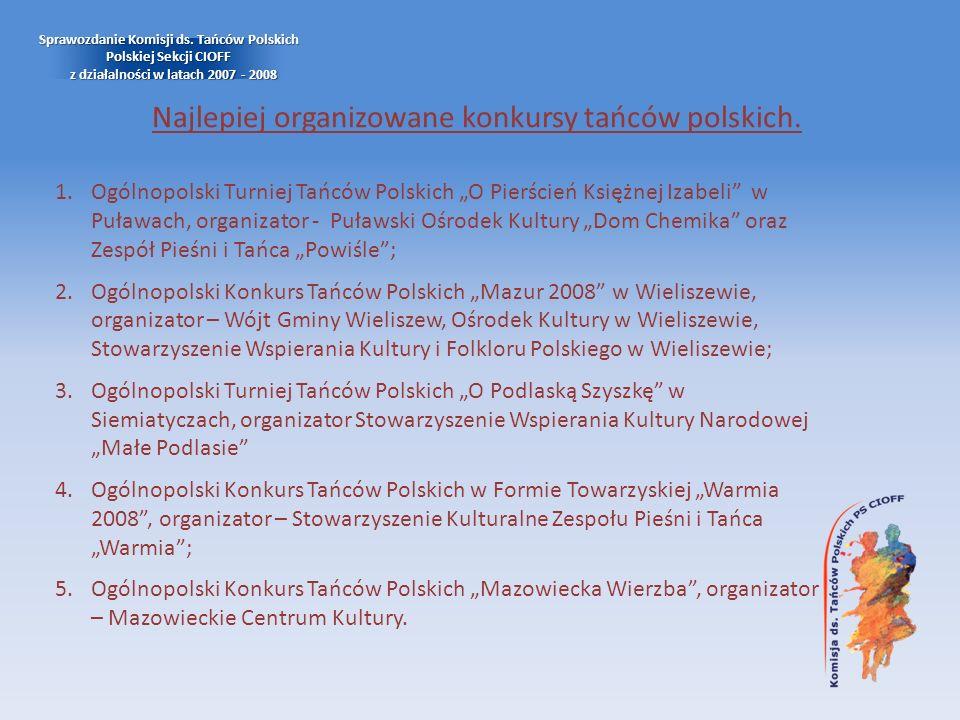 Najlepiej organizowane konkursy tańców polskich. Sprawozdanie Komisji ds. Tańców Polskich Polskiej Sekcji CIOFF z działalności w latach 2007 - 2008 1.