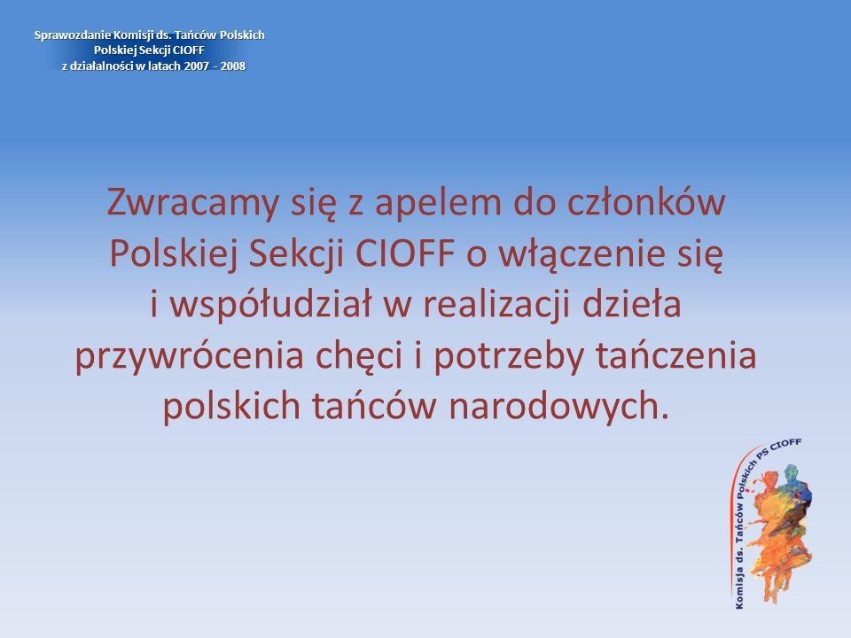 Zwracamy się z apelem do członków Polskiej Sekcji CIOFF o włączenie się i współudział w realizacji dzieła przywrócenia chęci i potrzeby tańczenia pols