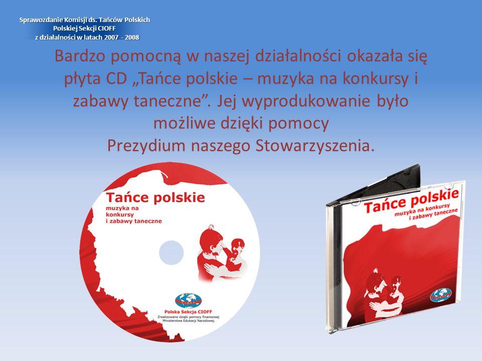 Sprawozdanie Komisji ds. Tańców Polskich Polskiej Sekcji CIOFF z działalności w latach 2007 - 2008 Bardzo pomocną w naszej działalności okazała się pł