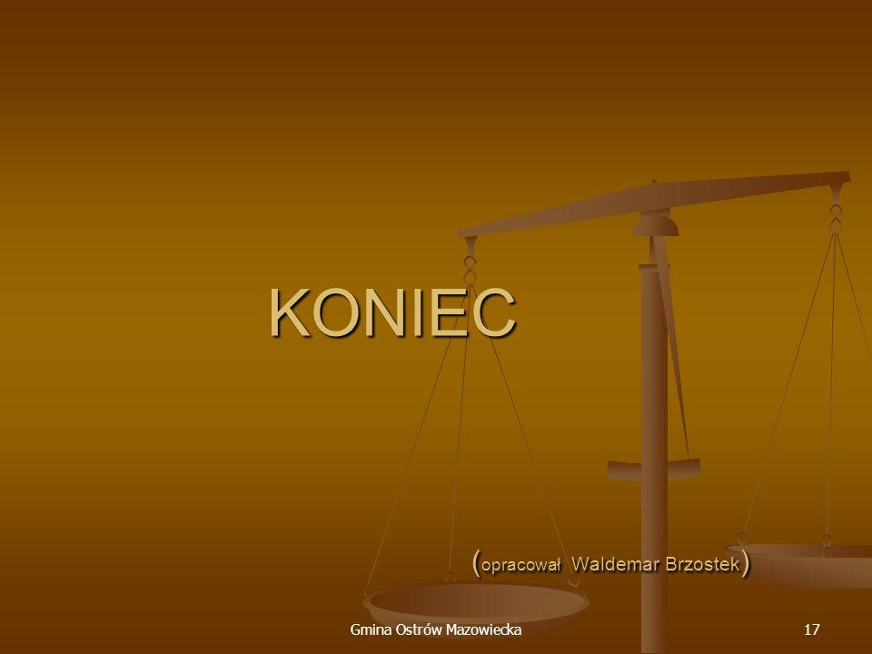 Gmina Ostrów Mazowiecka17 KONIEC ( opracował Waldemar Brzostek )