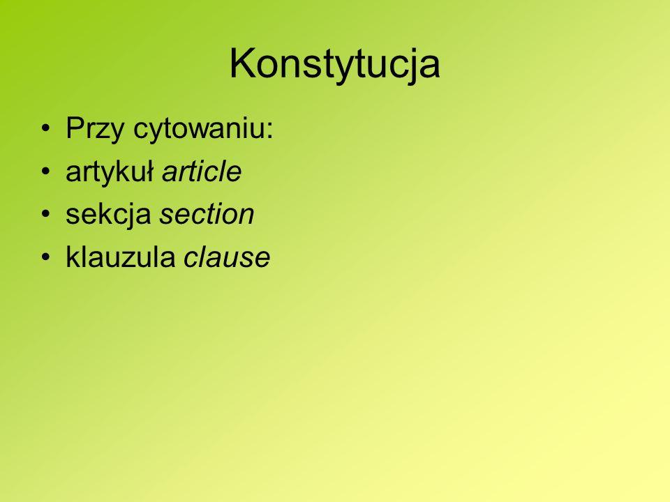 Konstytucja Przy cytowaniu: artykuł article sekcja section klauzula clause