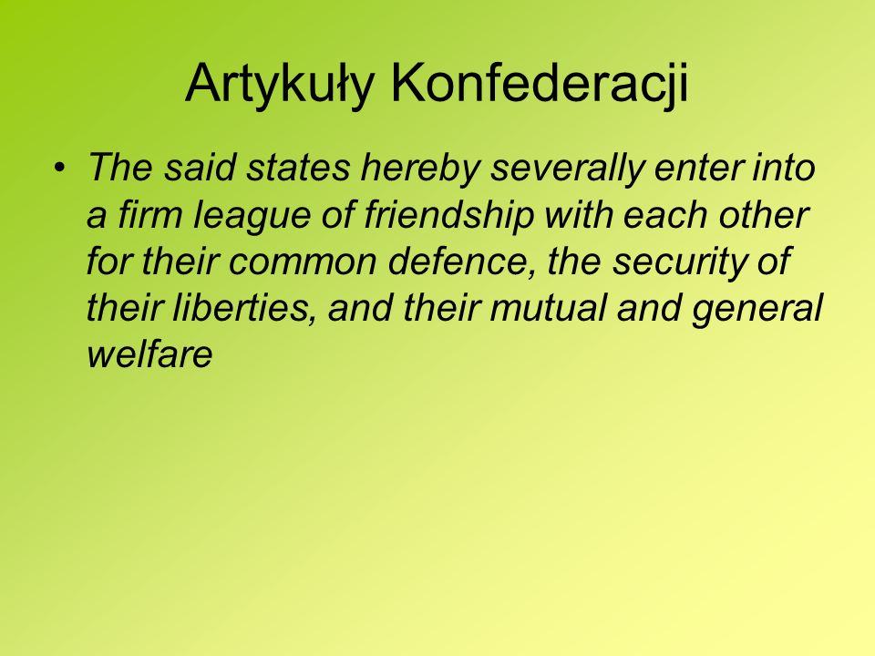 Artykuły Konfederacji The said states hereby severally enter into a firm league of friendship with each other for their common defence, the security o
