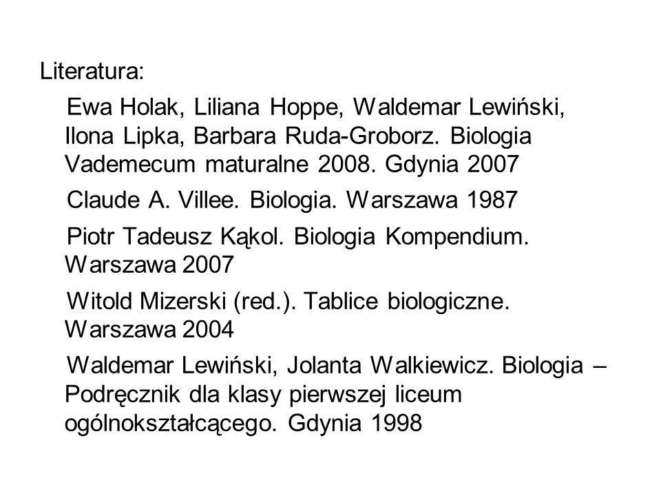 Literatura: Ewa Holak, Liliana Hoppe, Waldemar Lewiński, Ilona Lipka, Barbara Ruda-Groborz. Biologia Vademecum maturalne 2008. Gdynia 2007 Claude A. V