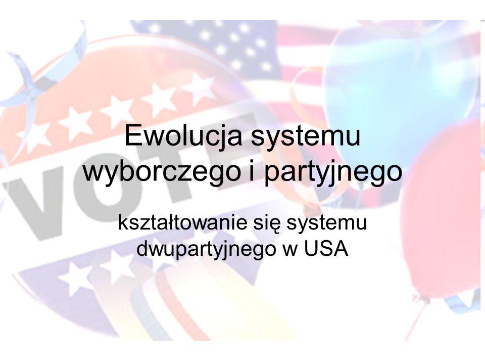Ewolucja systemu wyborczego i partyjnego kształtowanie się systemu dwupartyjnego w USA