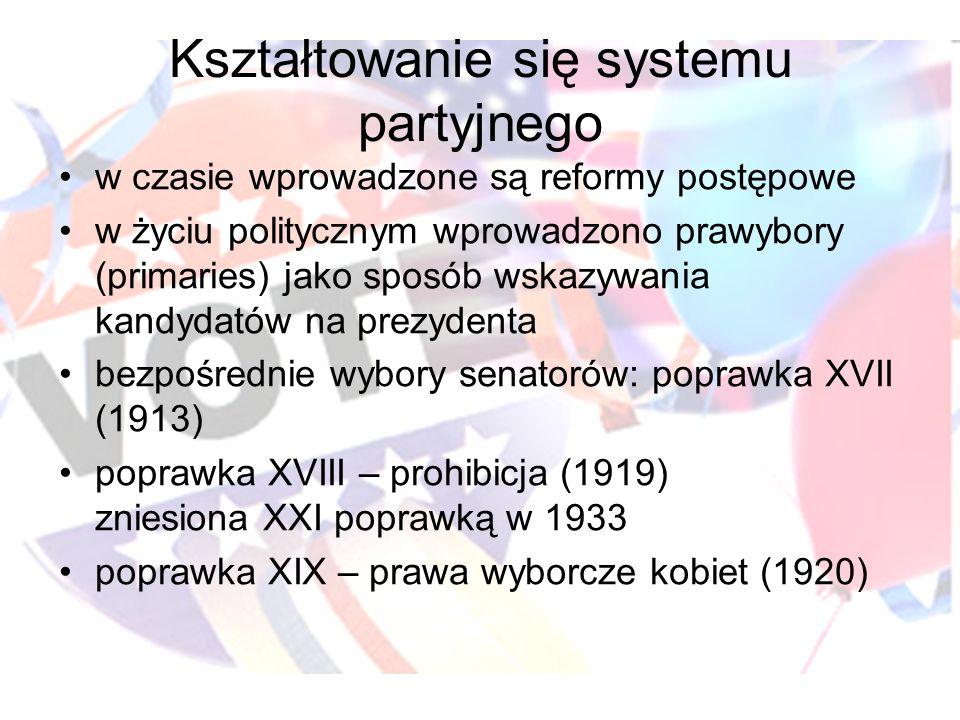 Kształtowanie się systemu partyjnego w czasie wprowadzone są reformy postępowe w życiu politycznym wprowadzono prawybory (primaries) jako sposób wskazywania kandydatów na prezydenta bezpośrednie wybory senatorów: poprawka XVII (1913) poprawka XVIII – prohibicja (1919) zniesiona XXI poprawką w 1933 poprawka XIX – prawa wyborcze kobiet (1920)
