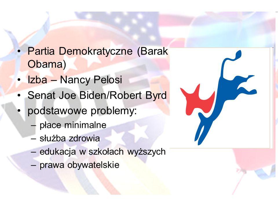 Partia Demokratyczne (Barak Obama) Izba – Nancy Pelosi Senat Joe Biden/Robert Byrd podstawowe problemy: –płace minimalne –służba zdrowia –edukacja w szkołach wyższych –prawa obywatelskie