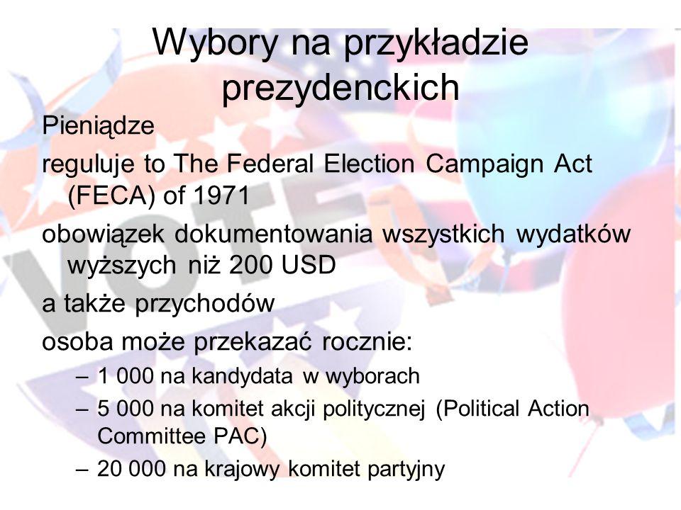 Wybory na przykładzie prezydenckich Pieniądze reguluje to The Federal Election Campaign Act (FECA) of 1971 obowiązek dokumentowania wszystkich wydatkó