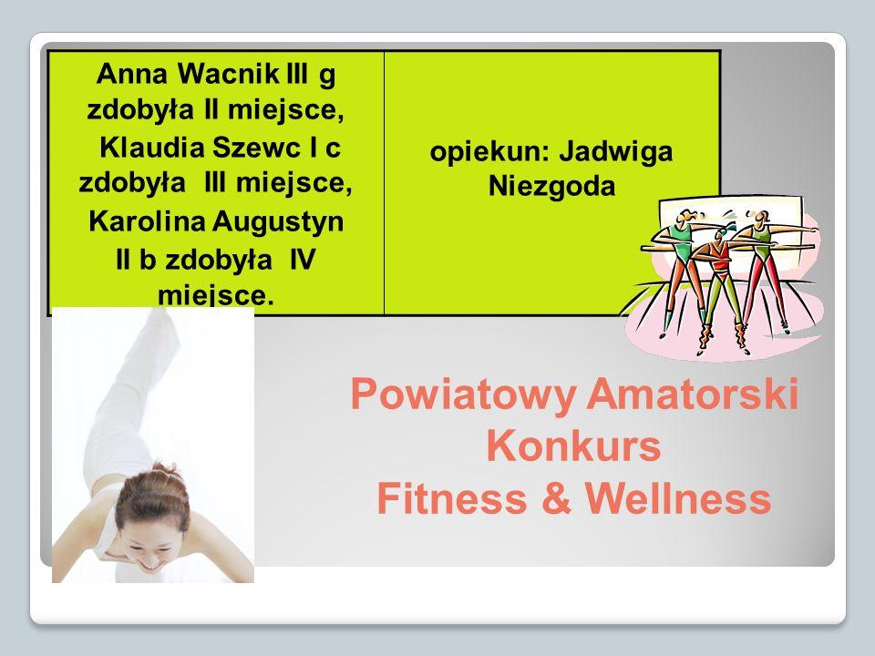 Powiatowy Amatorski Konkurs Fitness & Wellness Anna Wacnik III g zdobyła II miejsce, Klaudia Szewc I c zdobyła III miejsce, Karolina Augustyn II b zdo