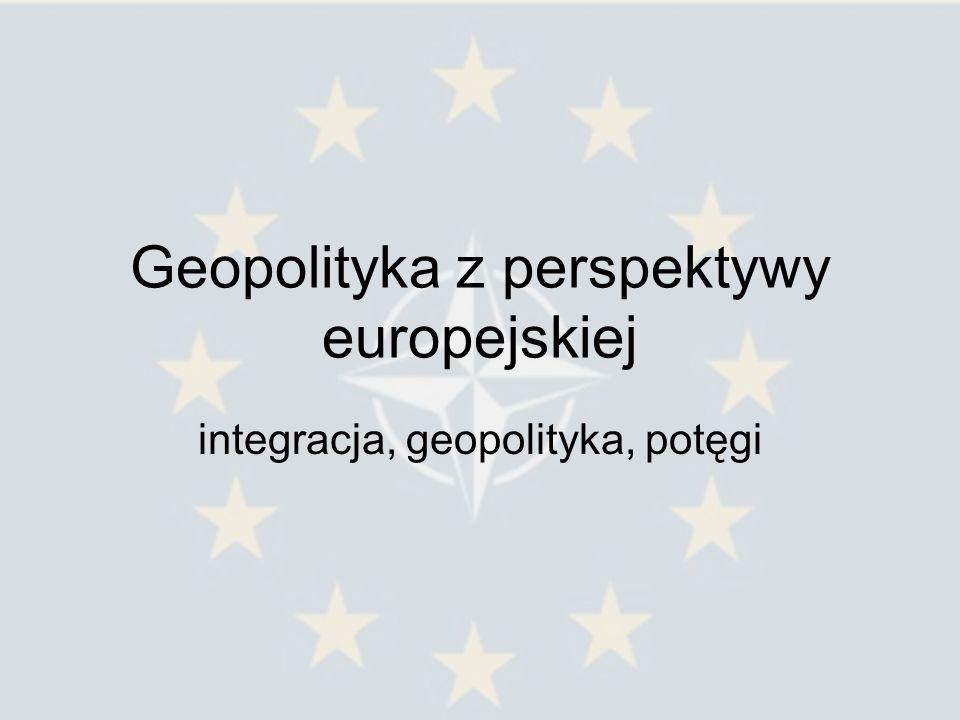 Geopolityka z perspektywy europejskiej integracja, geopolityka, potęgi
