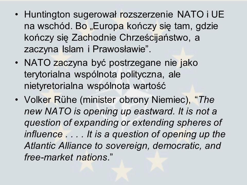 Huntington sugerował rozszerzenie NATO i UE na wschód. Bo Europa kończy się tam, gdzie kończy się Zachodnie Chrześcijaństwo, a zaczyna Islam i Prawosł