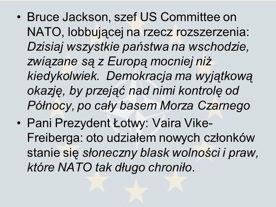 Bruce Jackson, szef US Committee on NATO, lobbującej na rzecz rozszerzenia: Dzisiaj wszystkie państwa na wschodzie, związane są z Europą mocniej niż k