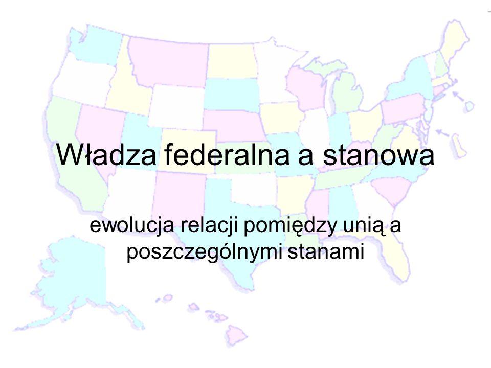 Władza federalna a stanowa ewolucja relacji pomiędzy unią a poszczególnymi stanami