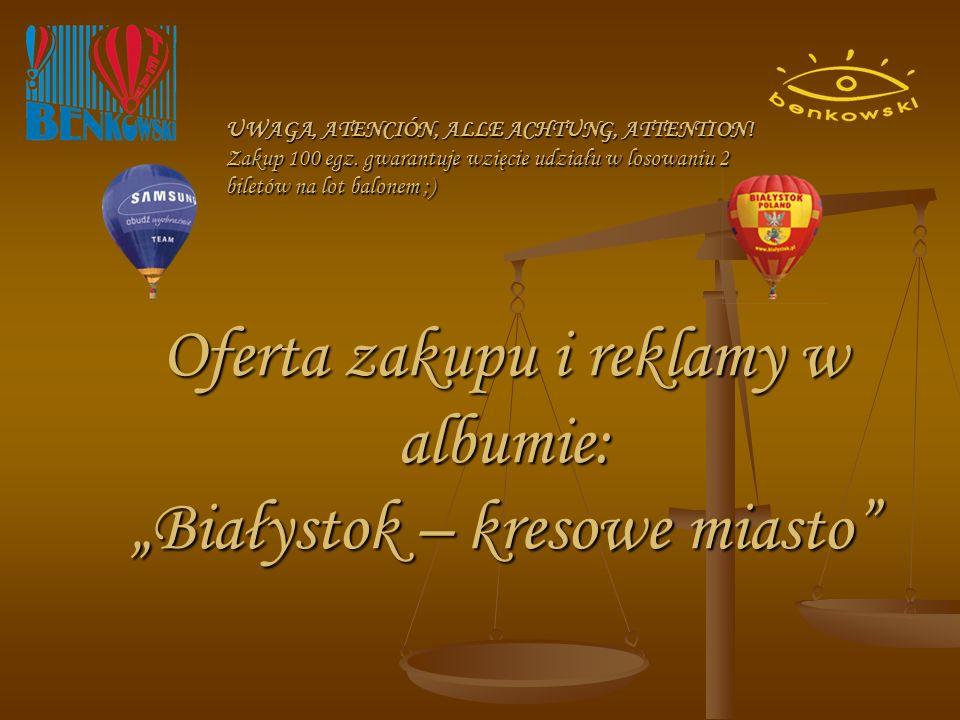 Oferta zakupu i reklamy w albumie: Białystok – kresowe miasto UWAGA, ATENCIÓN, ALLE ACHTUNG, ATTENTION.