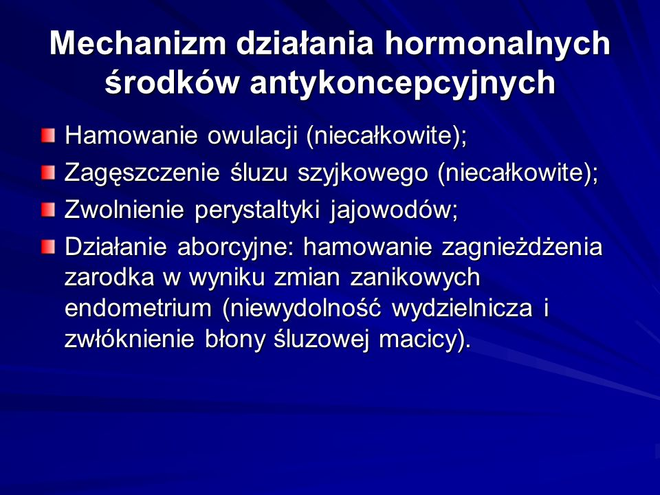 Mechanizm działania hormonalnych środków antykoncepcyjnych Hamowanie owulacji (niecałkowite); Zagęszczenie śluzu szyjkowego (niecałkowite); Zwolnienie