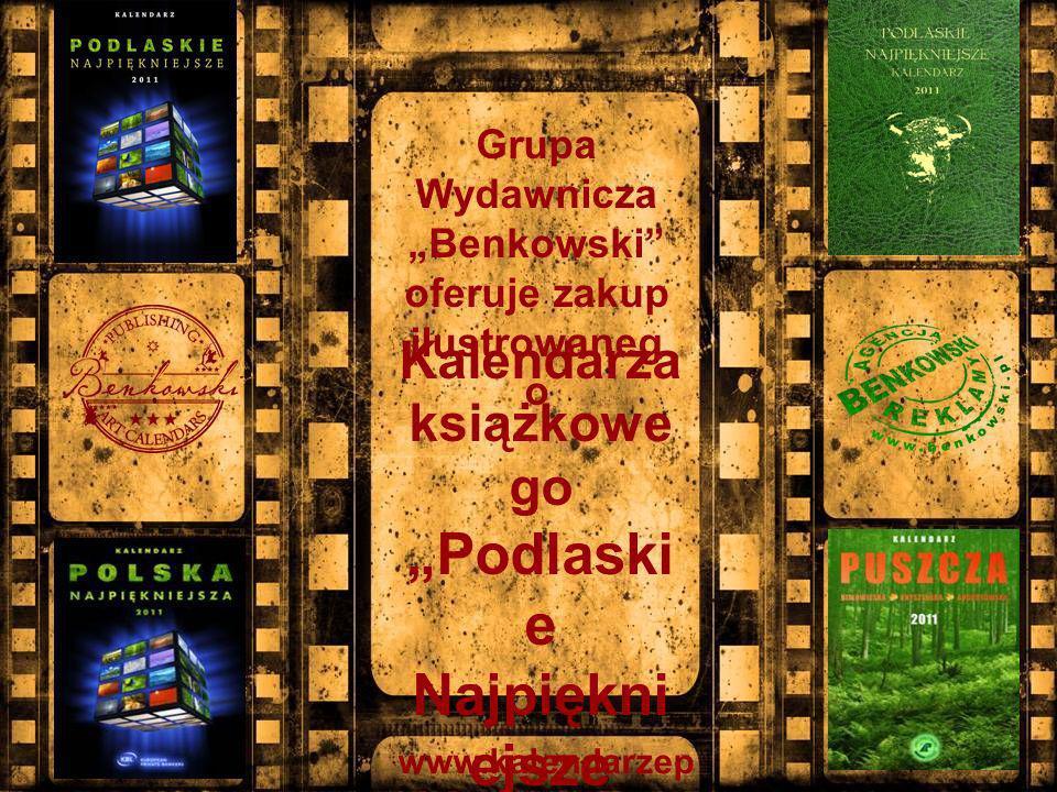 Kalendarza książkowe go Podlaski e Najpiękni ejsze 2011 (wersja polsko- angielska) Grupa Wydawnicza Benkowski oferuje zakup ilustrowaneg o www.kalendarzep olska.com.pl