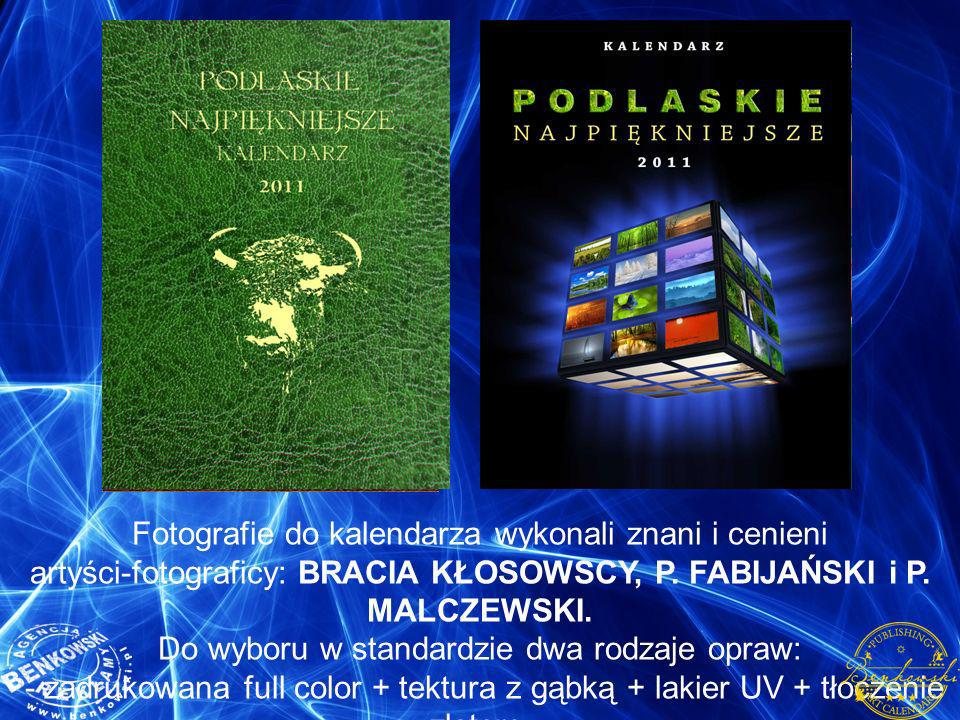 Fotografie do kalendarza wykonali znani i cenieni artyści-fotograficy: BRACIA KŁOSOWSCY, P. FABIJAŃSKI i P. MALCZEWSKI. Do wyboru w standardzie dwa ro