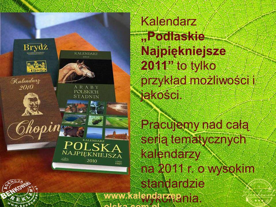 Kalendarz Podlaskie Najpiękniejsze 2011 to tylko przykład możliwości i jakości. Pracujemy nad całą serią tematycznych kalendarzy na 2011 r. o wysokim