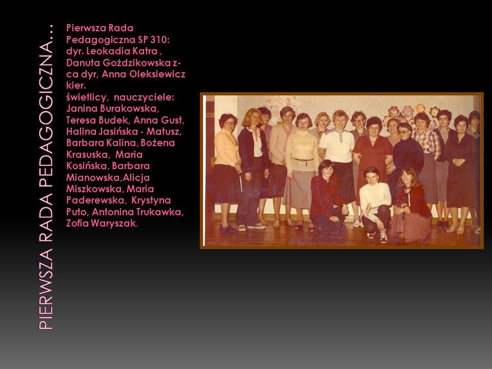 Pierwsza Rada Pedagogiczna SP 310: dyr. Leokadia Katra, Danuta Gożdzikowska z- ca dyr, Anna Oleksiewicz kier. świetlicy, nauczyciele: Janina Burakowsk
