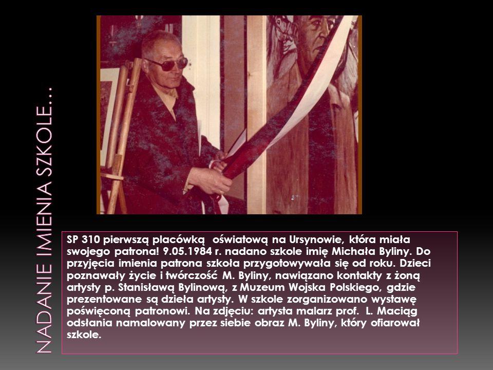 SP 310 pierwszą placówką oświatową na Ursynowie, która miała swojego patrona! 9.05.1984 r. nadano szkole imię Michała Byliny. Do przyjęcia imienia pat