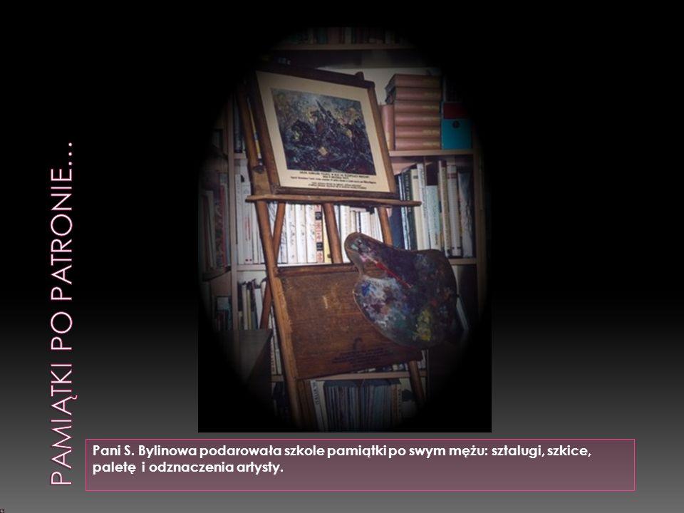 Pani S. Bylinowa podarowała szkole pamiątki po swym mężu: sztalugi, szkice, paletę i odznaczenia artysty.