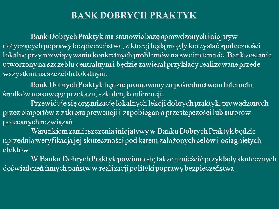 Bank Dobrych Praktyk ma stanowić bazę sprawdzonych inicjatyw dotyczących poprawy bezpieczeństwa, z której będą mogły korzystać społeczności lokalne pr