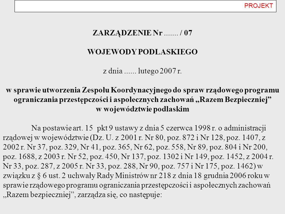 PROJEKT ZARZĄDZENIE Nr....... / 07 WOJEWODY PODLASKIEGO z dnia...... lutego 2007 r. w sprawie utworzenia Zespołu Koordynacyjnego do spraw rządowego pr