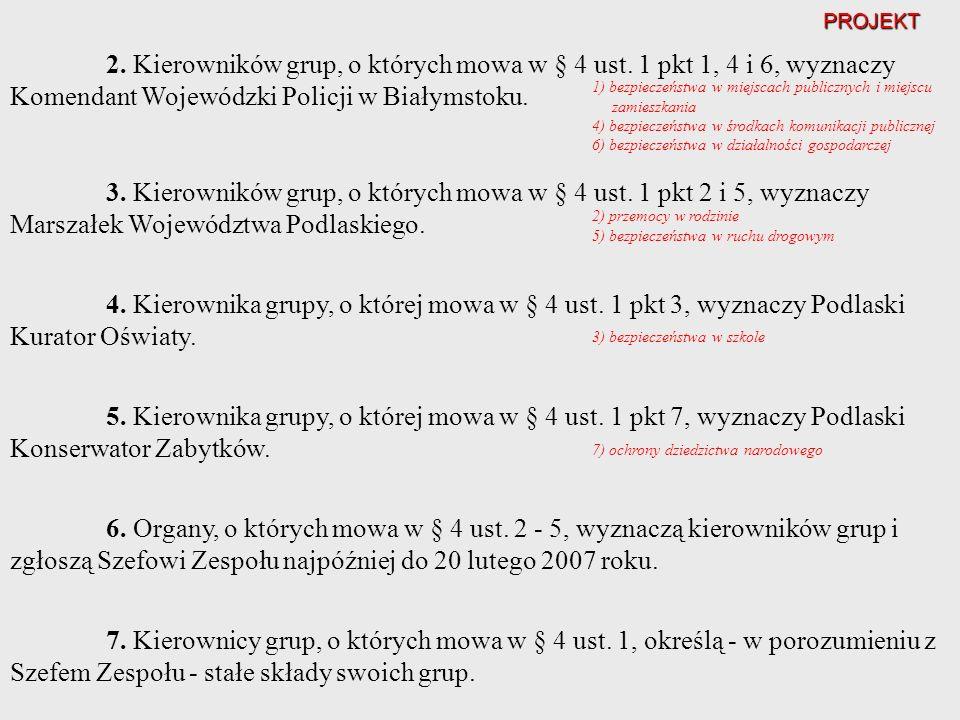 2. Kierowników grup, o których mowa w § 4 ust. 1 pkt 1, 4 i 6, wyznaczy Komendant Wojewódzki Policji w Białymstoku. 3. Kierowników grup, o których mow