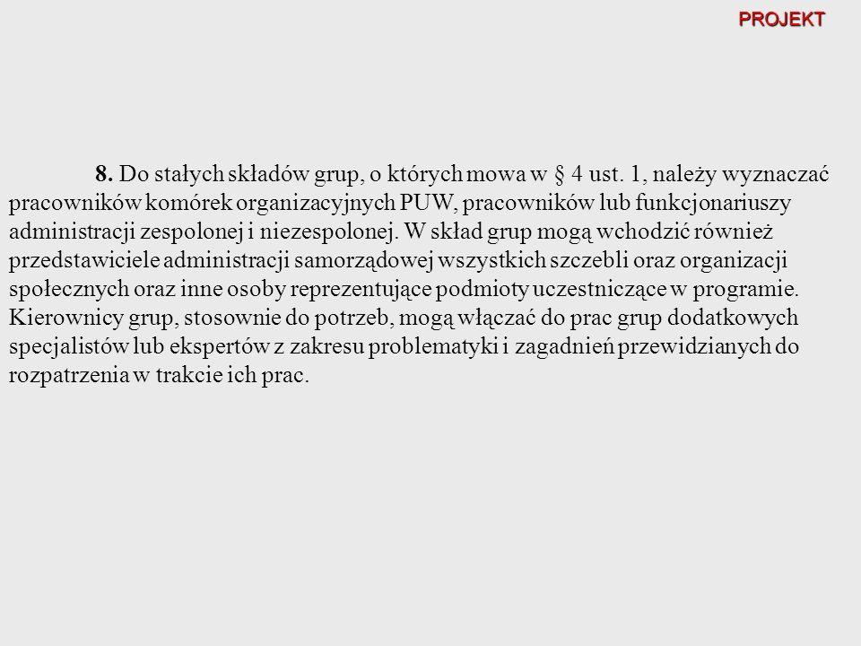 PROJEKT 8. Do stałych składów grup, o których mowa w § 4 ust. 1, należy wyznaczać pracowników komórek organizacyjnych PUW, pracowników lub funkcjonari
