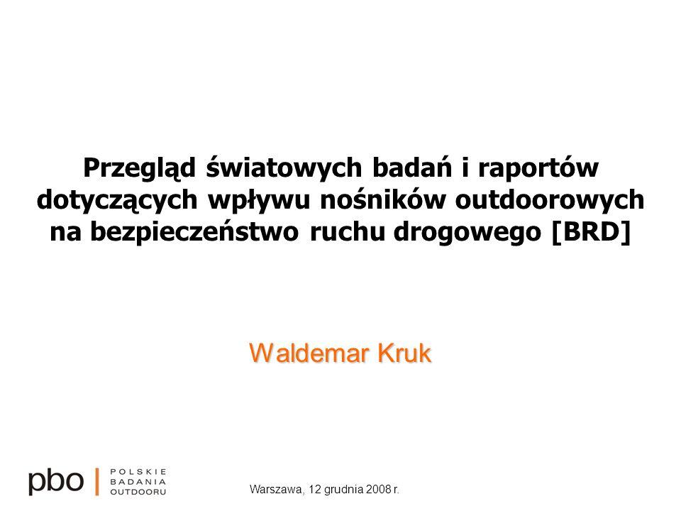 Warszawa, 12 grudnia 2008 r. Przegląd światowych badań i raportów dotyczących wpływu nośników outdoorowych na bezpieczeństwo ruchu drogowego [BRD] Wal