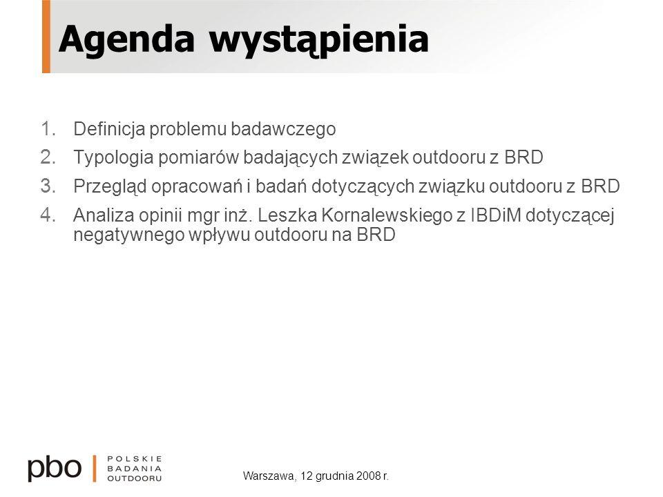 Warszawa, 12 grudnia 2008 r. Agenda wystąpienia 1. Definicja problemu badawczego 2. Typologia pomiarów badających związek outdooru z BRD 3. Przegląd o