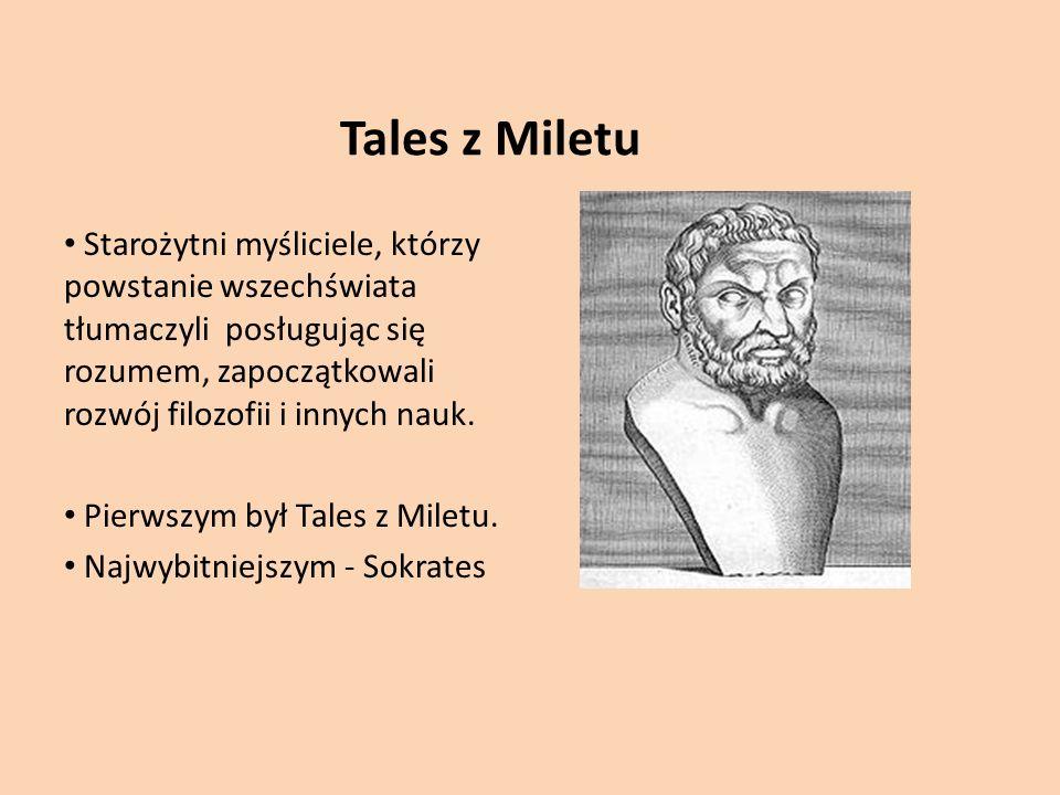 Tales z Miletu Starożytni myśliciele, którzy powstanie wszechświata tłumaczyli posługując się rozumem, zapoczątkowali rozwój filozofii i innych nauk.