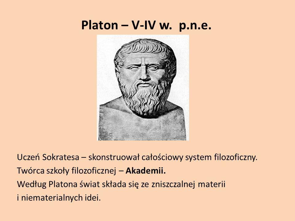 Platon – V-IV w.p.n.e. Uczeń Sokratesa – skonstruował całościowy system filozoficzny.