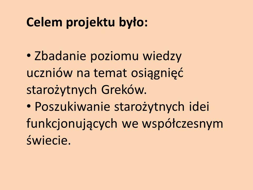 Celem projektu było: Zbadanie poziomu wiedzy uczniów na temat osiągnięć starożytnych Greków.