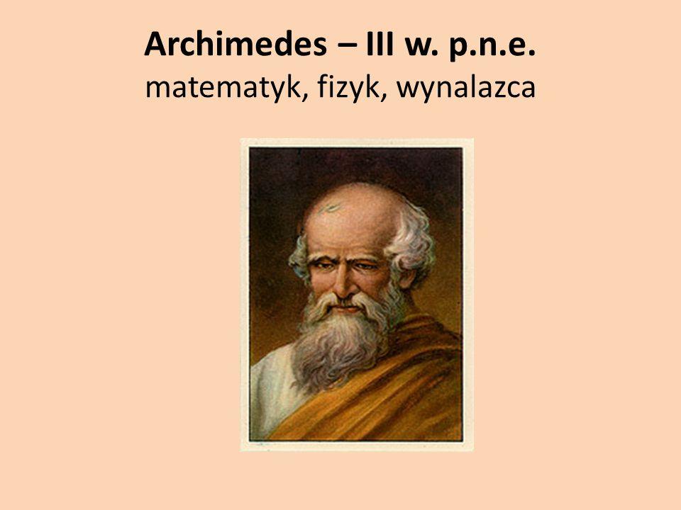 Archimedes – III w. p.n.e. matematyk, fizyk, wynalazca