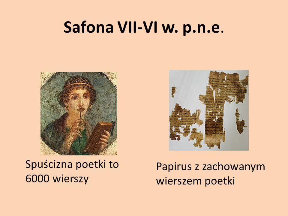 Safona VII-VI w. p.n.e. Spuścizna poetki to 6000 wierszy Papirus z zachowanym wierszem poetki