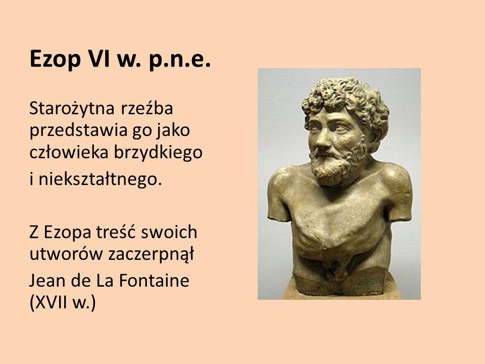 Ezop VI w.p.n.e. Starożytna rzeźba przedstawia go jako człowieka brzydkiego i niekształtnego.