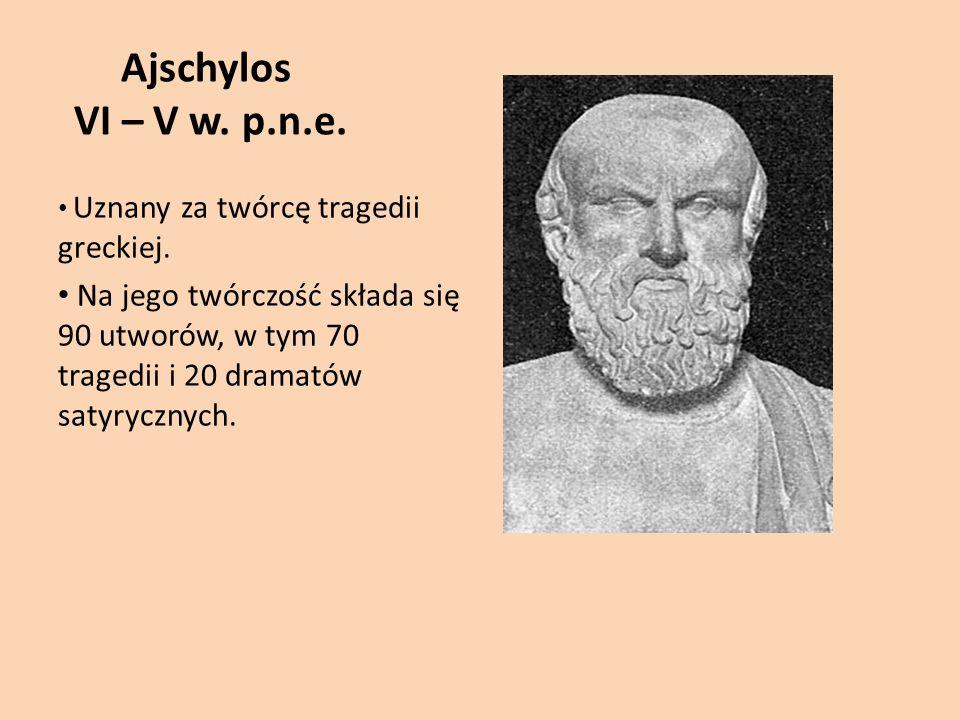 Ajschylos VI – V w.p.n.e. Uznany za twórcę tragedii greckiej.
