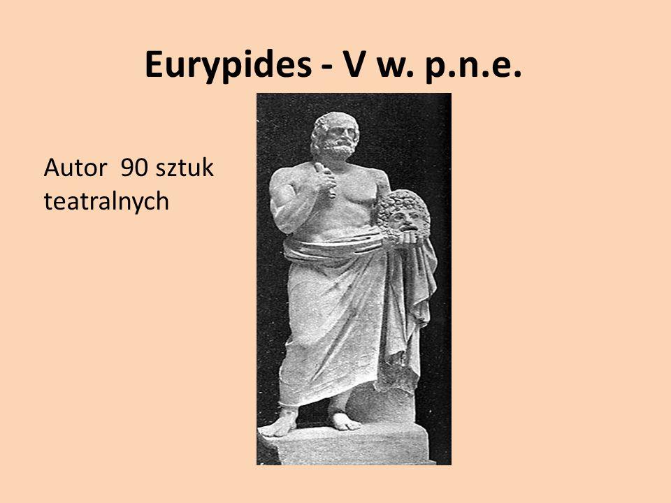 Eurypides - V w. p.n.e. Autor 90 sztuk teatralnych