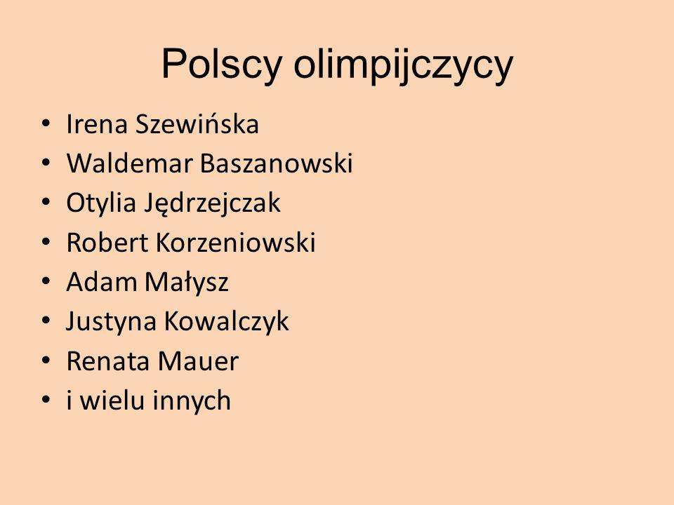 Polscy olimpijczycy Irena Szewińska Waldemar Baszanowski Otylia Jędrzejczak Robert Korzeniowski Adam Małysz Justyna Kowalczyk Renata Mauer i wielu innych
