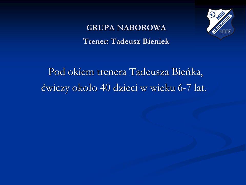 GRUPA NABOROWA Trener: Tadeusz Bieniek GRUPA NABOROWA Trener: Tadeusz Bieniek Pod okiem trenera Tadeusza Bieńka, Pod okiem trenera Tadeusza Bieńka, ćw